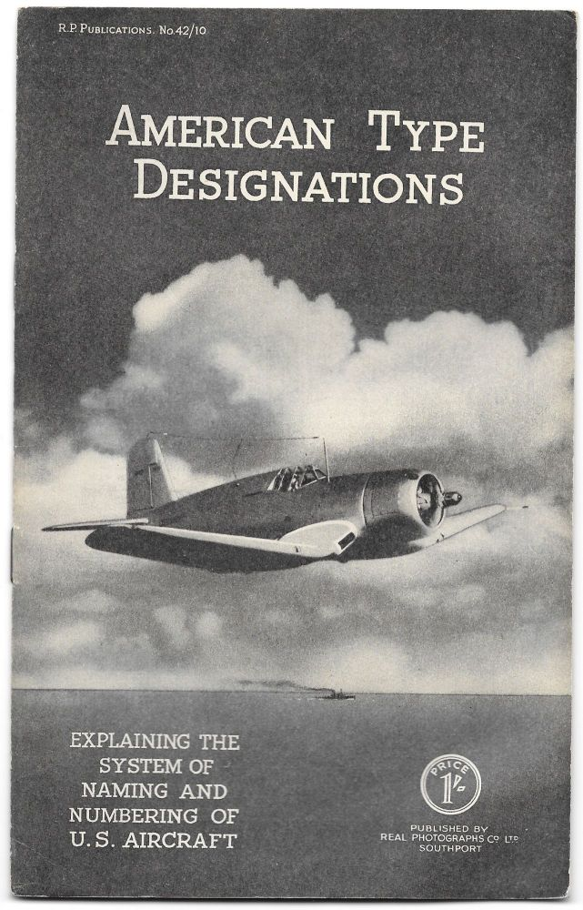 AMERICAN TYPE DESIGNATIONS, Explaining the System of Naming and Numbering of U.S. Aircraft.