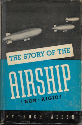 STORY OF THE AIRSHIP (NON-RIGID). Hugh Allen