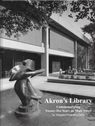 AKRON'S LIBRARY, COMMEMORATING TWENTY-FIVE YEARS ON MAIN STREET. Margaret Neumann Dietz