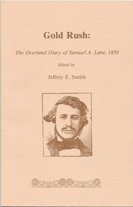 GOLD RUSH: The Overland Diary of Samuel A. Lane, 1850. Jeffrey E. Smith