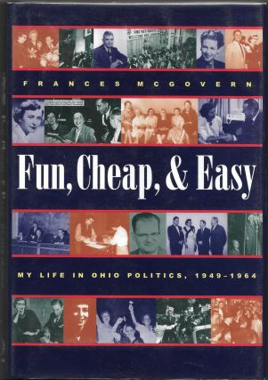FUN, CHEAP, AND EASY, My Life In Ohio Politics, 1949-1964. Frances McGovern
