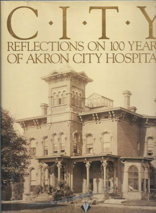 CITY, Reflections on 100 Years of Akron City Hospital. Abe Zaidan