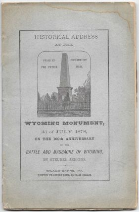 HISTORICAL ADDRESS AT THE WYOMING MONUMENT, 3D OF JULY 1878, Steuben Jenkins