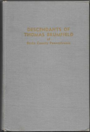 DESCENDENTS OF THOMAS BRUMFIELD OF BERKS COUNTY, PENNSYLVANIA, Genealogy and Family History 1720...