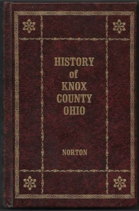 A HISTORY OF KNOX COUNTY, OHIO, From 1779 to 1862 Inclusive. A. Banning Norton