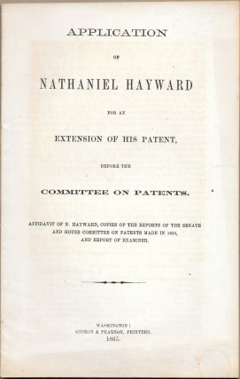 APPLICATION OF NATHANIEL HAYWARD FOR AN EXTENSION OF HIS PATENT, Nathaniel Hayward