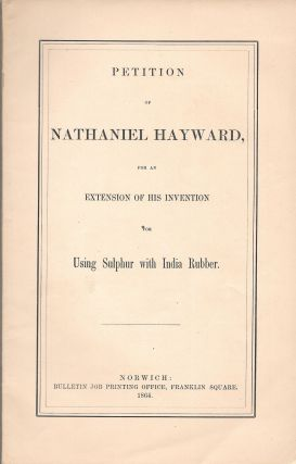 PETITION OF NATHANIEL HAYWARD, For an Extension of His Invention for. Nathaniel Hayward