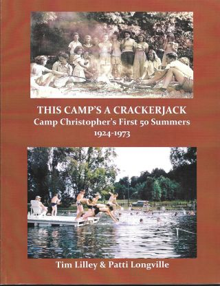 THIS CAMP'S A CRACKERJACK, Camp Christopher's First 50 Summers, 1924-1973. Tim Lilley, Patti...