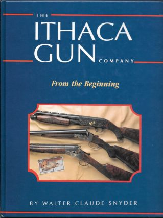 THE ITHACA GUN COMPANY, From the Beginning. Walter Claude Snyder