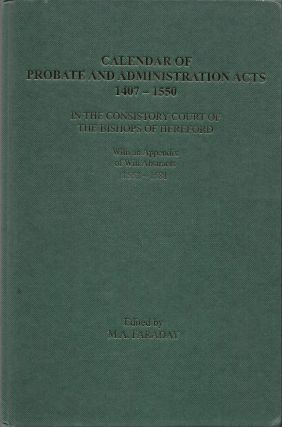 CALENDAR OF PROBATE AND ADMINISTRATION ACTS 1407-1550 IN THE CONSISTORY COURT OF THE BISHOPS OF...