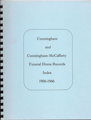 INDEX TO CUNNINGHAM AND CUNNINGHAM-MCCAFFERTY FUNERAL HOME RECORDS