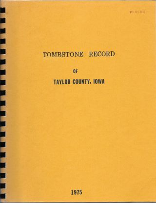TOMBSTONE RECORD OF TAYLOR COUNTY, IOWA. Patti Combs O'Dell, Esther Stephens