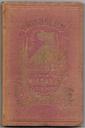 CHISHOLM'S PANORAMIC GUIDE FROM NIAGARA FALLS TO QUEBEC. William S. Hunter, Jr