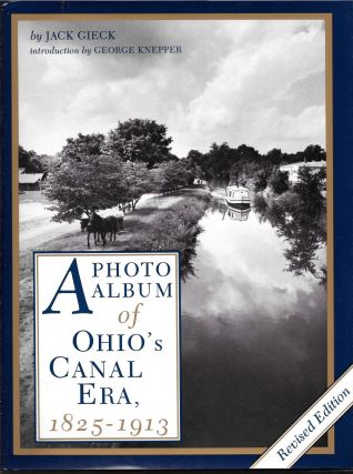 A PHOTO ALBUM OF OHIO'S CANAL ERA, 1825-1913. Jack Gieck