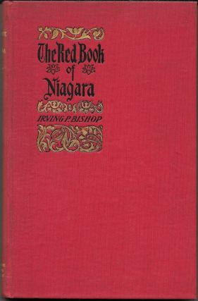 THE RED BOOK OF NIAGARA. A Comprehensive Guide to the Scientific. Bishop. Irving P