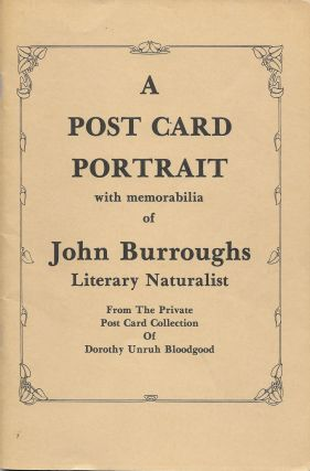 A POST CARD PORTRAIT; with Memorabilia of John Burroughs, Literary
