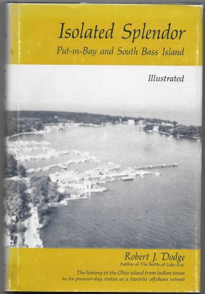 ISOLATED SPLENDOR, Put-in-Bay and South Bass Island. Robert J. Dodge