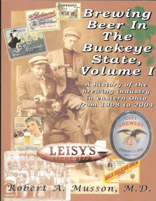 BREWING BEER IN THE BUCKEYE STATE, Volume I. A History of the. Robert A. Musson