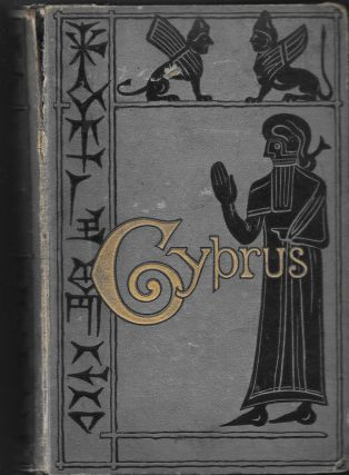 CYPRUS: Its Ancient Cities, Tombs, and Temples. A Narrative of