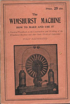 "THE WIMSHURST"" MACHINE, How to Make and Use It"