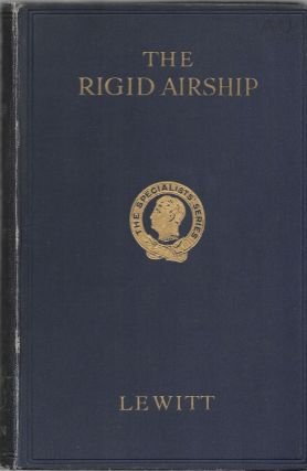 THE RIGID AIRSHIP: A Treatise on the Design and performance. E. H. Lewitt