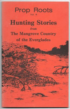 PROP ROOTS. Vol. III, Hunting Stories from the Mangrove Country of the