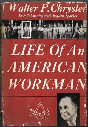 LIFE OF AN AMERICAN WORKMAN. Walter P. Chrysler, Boyden Sparkes