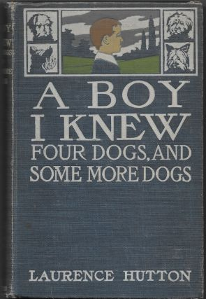 A BOY I KNOW, Four Dogs, and Some More Dogs. Laurence Hutton