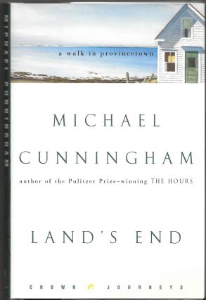 LAND'S END, A Walk Through Provincetown. Michael Cunningham
