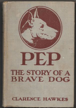 PEP, The Story of a Brave Dog. Clarence Hawkes