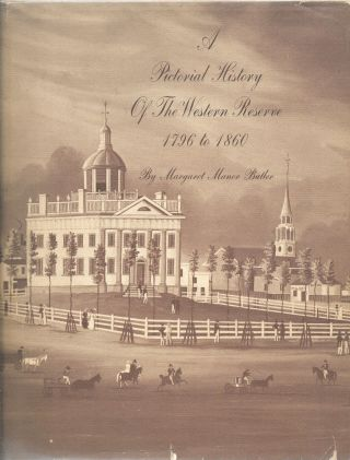PICTORIAL HISTORY OF THE WESTERN RESERVE, 1796 TO 1860. Margaret Manor Butler