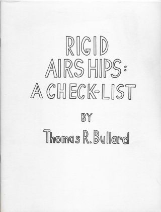 RIGID AIRSHIPS: A Check-List. Thomas R. Bullard
