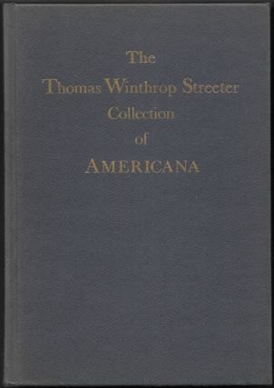 THE CELEBRATED COLLECTION OF AMERICANA FORMED BY THE LATE THOMAS WINTHROP STREETER, MORRISON, NEW...