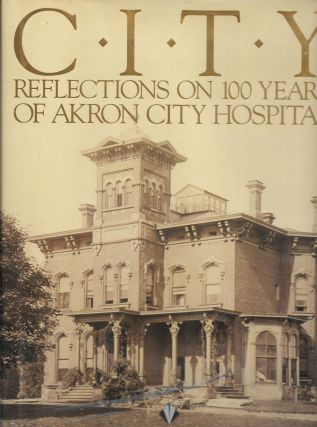 CITY, Reflections on 100 Years of Akron City Hospital