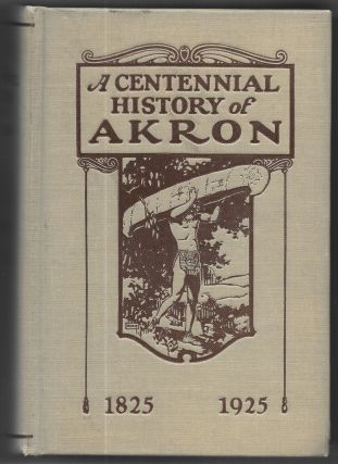 A CENTENNIAL HISTORY OF AKRON, 1825-1925. James A. Braden