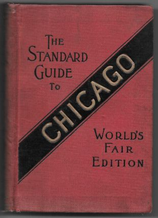 THE STANDARD GUIDE TO CHICAGO, ILLUSTRATED, WORLD'S FAIR EDITION, 1893. John J. Flinn