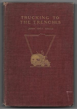 Letters from France, June - November, 1917. John Iden. TRUCKING TO THE TRENCHES Kautz