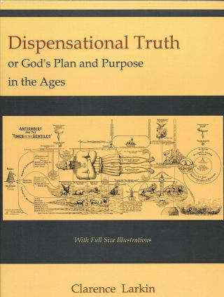 DISPENSATIONAL TRUTH, Clarence Larkin