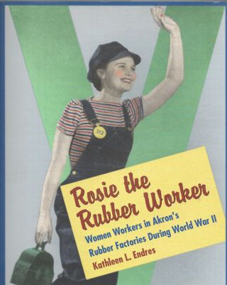 ROSIE THE RUBBER WORKER, Kathleen L. Endres