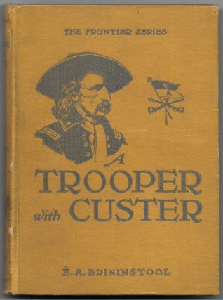 A TROOPER WITH CUSTER, E. A. Brininstool