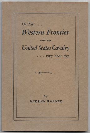 ON THE WESTERN FRONTIER WITH THE U.S. CAVALRY. Herman Werner
