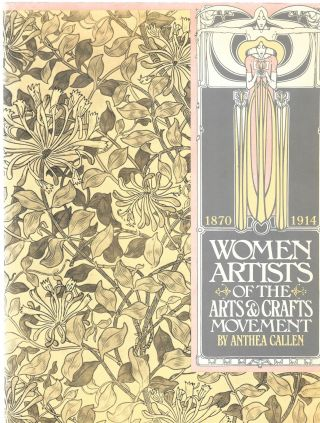 WOMEN ARTISTS OF THE ARTS AND CRAFTS MOVEMENT 1870-1914. Anthea Callen