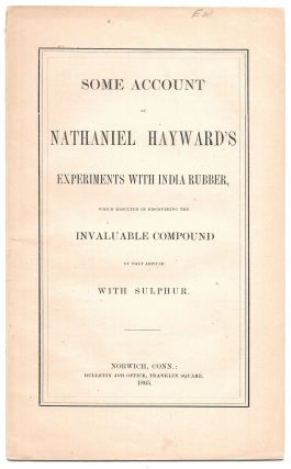 SOME ACCOUNT OF NATHANIEL HAYWARD'S EXPERIMENTS WITH INDIAN RUBBER