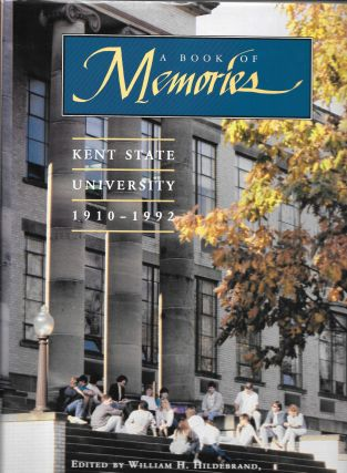 A BOOK OF MEMORIES, KENT STATE UNIVERSITY, 1910 - 1992. William H. Hildebrand, Dean H. Keller,...